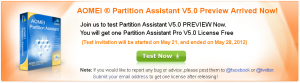 Join us to test Partition Assistant V5.0 PREVIEW Now. You will get one Partition Assistant Pro V5.0 License Free  (Test invitation will be started on May 21, and ended on May 28, 2012) - Test Now